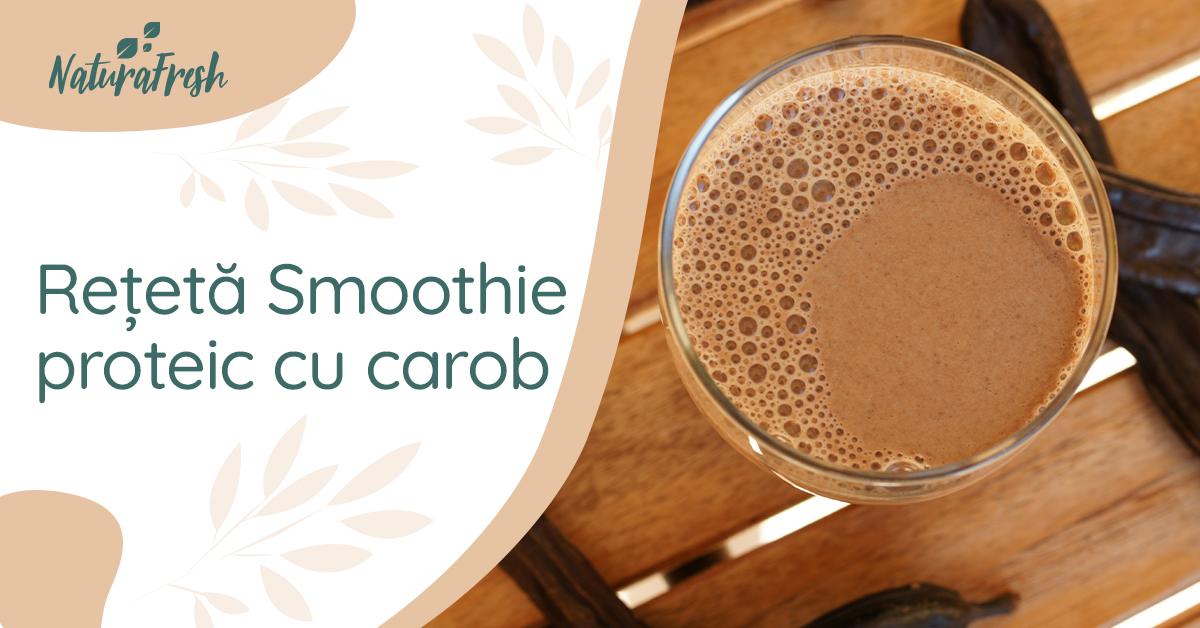 Rețetă carob smoothie proteic cu carob - NaturaFresh - Smoothie proteic cu carob