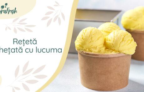 Rețetă superalimente înghețată cu lucuma - NaturaFresh - Înghețată cu lucuma