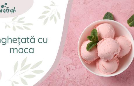 Rețetă superalimente înghețată cu maca - NaturaFresh - Înghețată cu maca