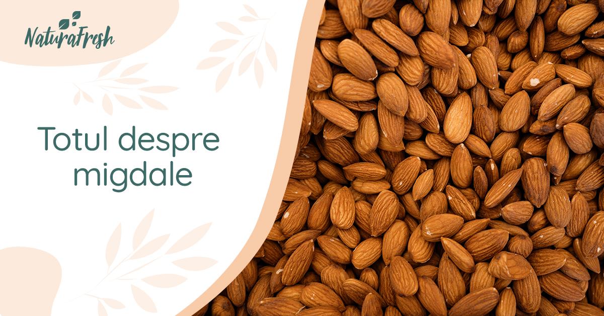 Totul despre migdale - 5 beneficii și recomandări de preparare - NaturaFresh - Migdale
